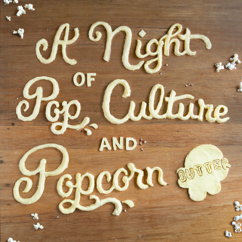 BUTTER: A Night of Pop Culture & Popcorn, curated by The FilmShop ...